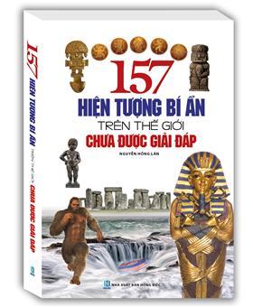 157 hiện tượng bí ẩn trên thế giới chưa được giải đáp ( bìa mềm)