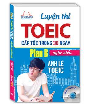 Luyện thi TOEIC cấp tốc trong 30 ngày Plan B - nghe hiểu (bìa mềm)